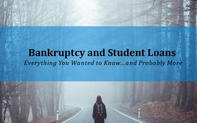 Bankruptcy and Student Loans: Everything You Want to Know….and Probably More