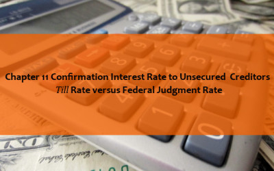 Chapter 11 Confirmation Interest Rate to Unsecured  Creditors: Till Rate versus Federal Judgment Rate