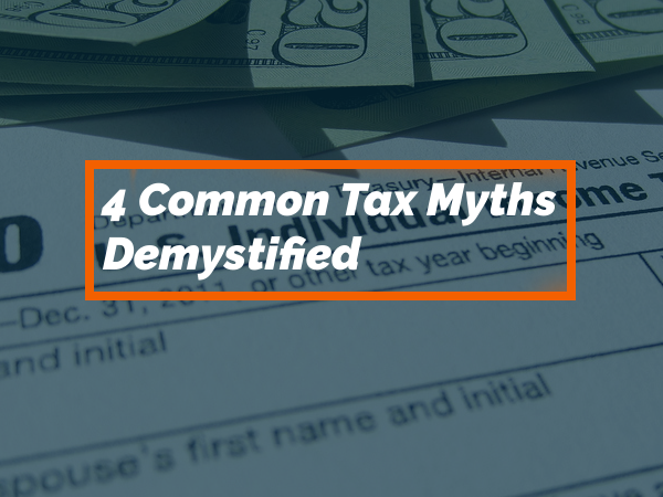 4 Common Tax Myths Demystified